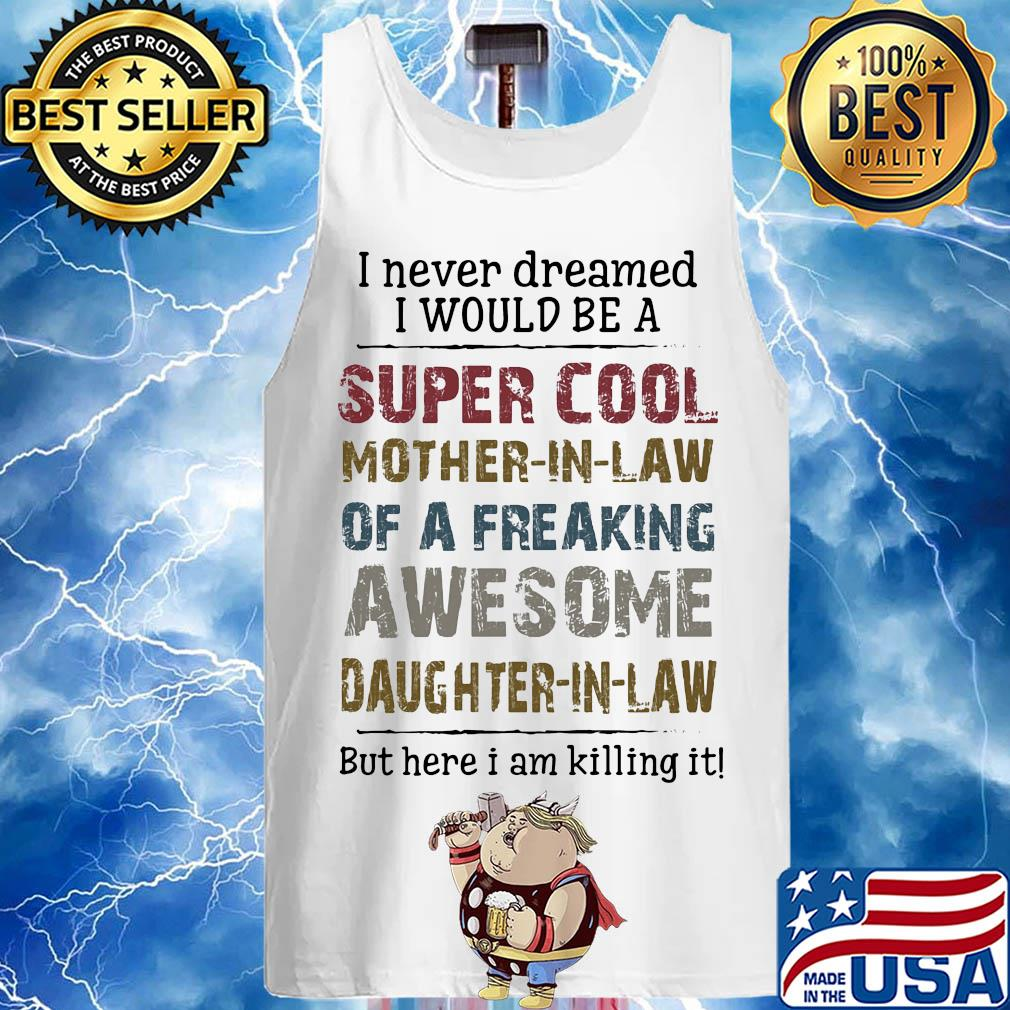 I never dreamed I would be a super cool mother in law of a freaking awesome daughter in law s 2