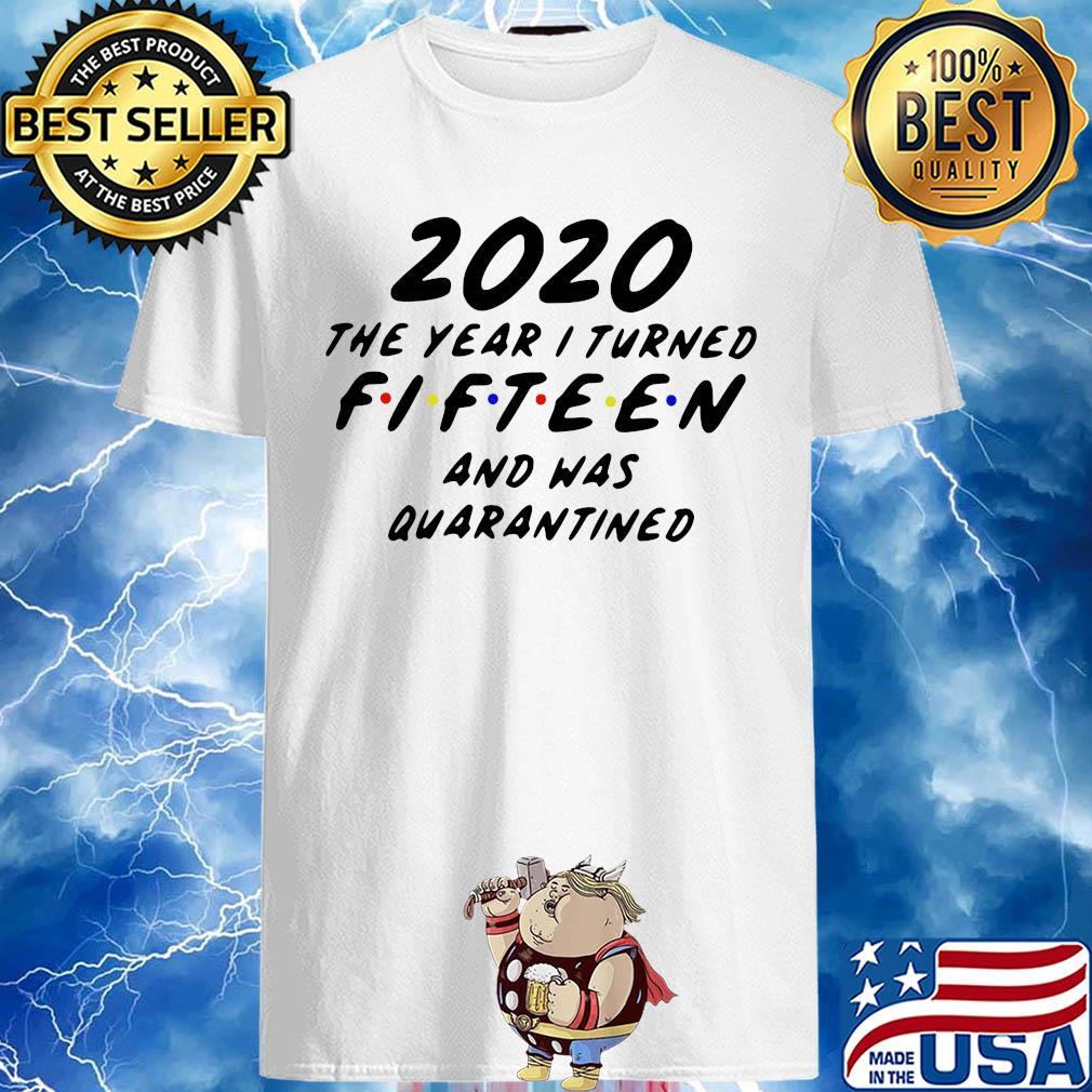 2020 the year I turned fifteen and was quarantined shirt