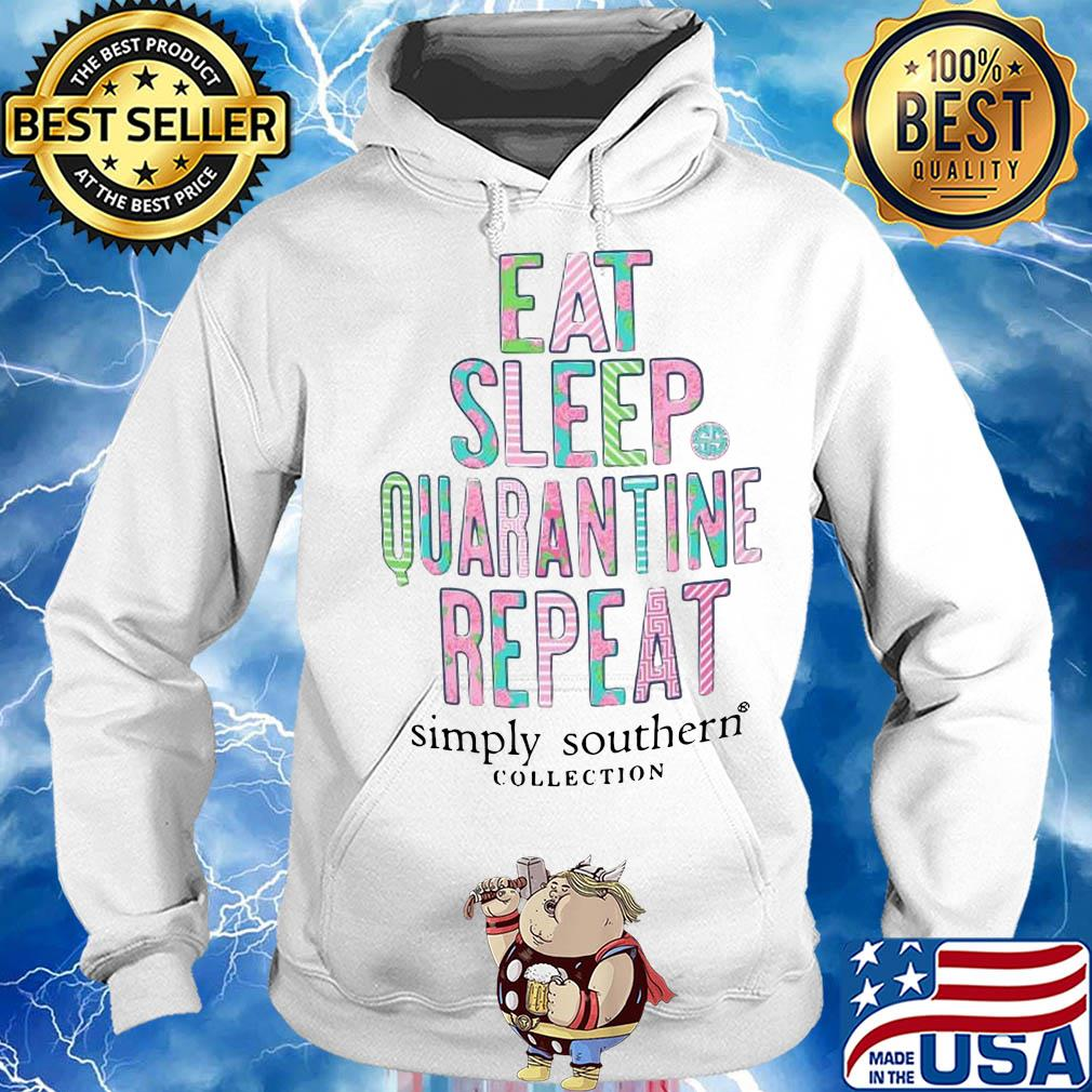 Eat sleep quarantine repeat simply southern collection flower s Hoodie