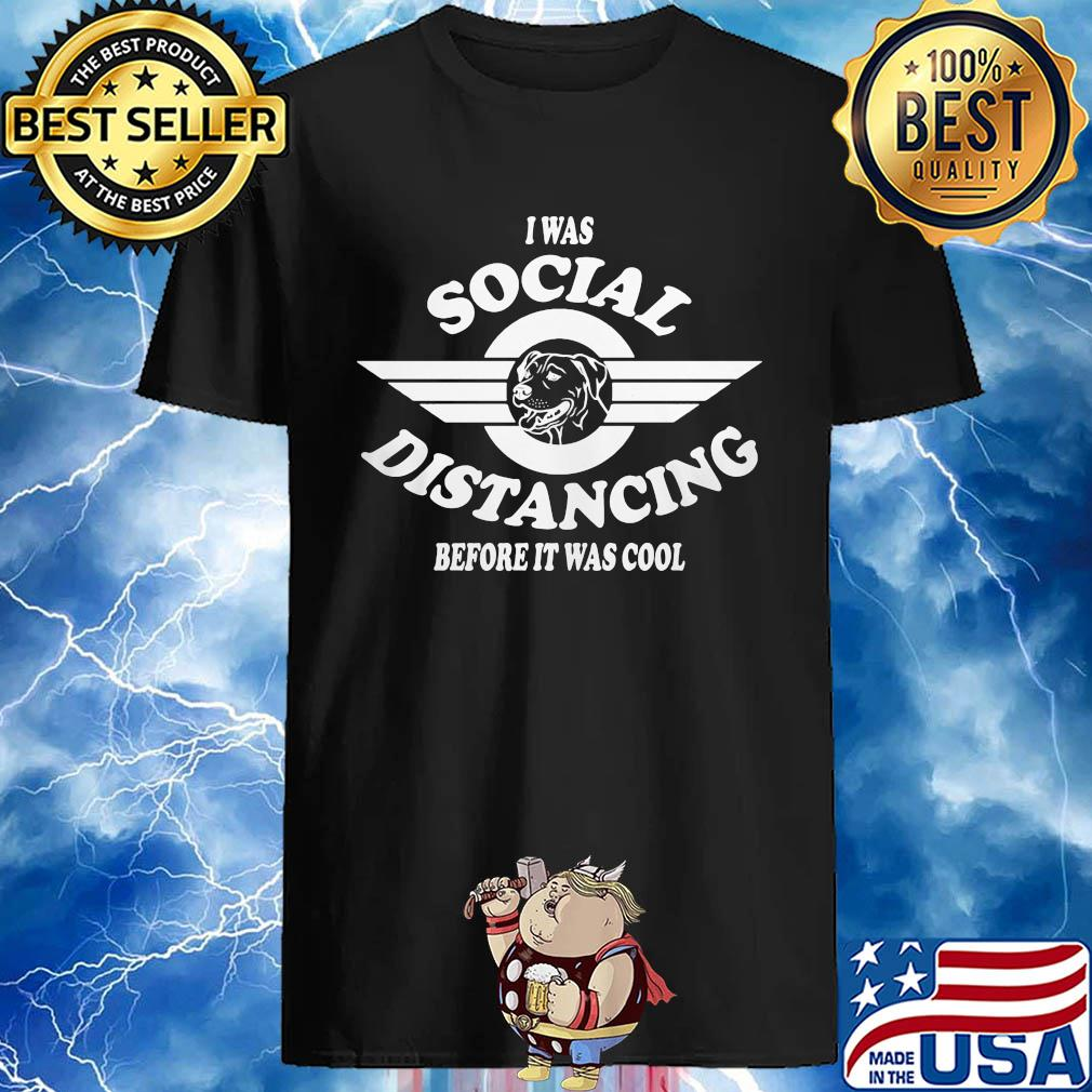 I Was Social Distancing Before It Was Cool Pit Bull shirt