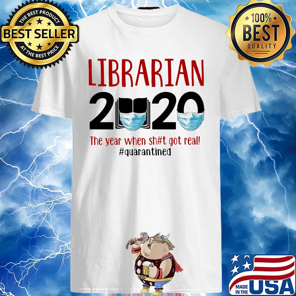 Librarian 2020 The Year When Shit Got Real Quarantined Covid-19 shirt