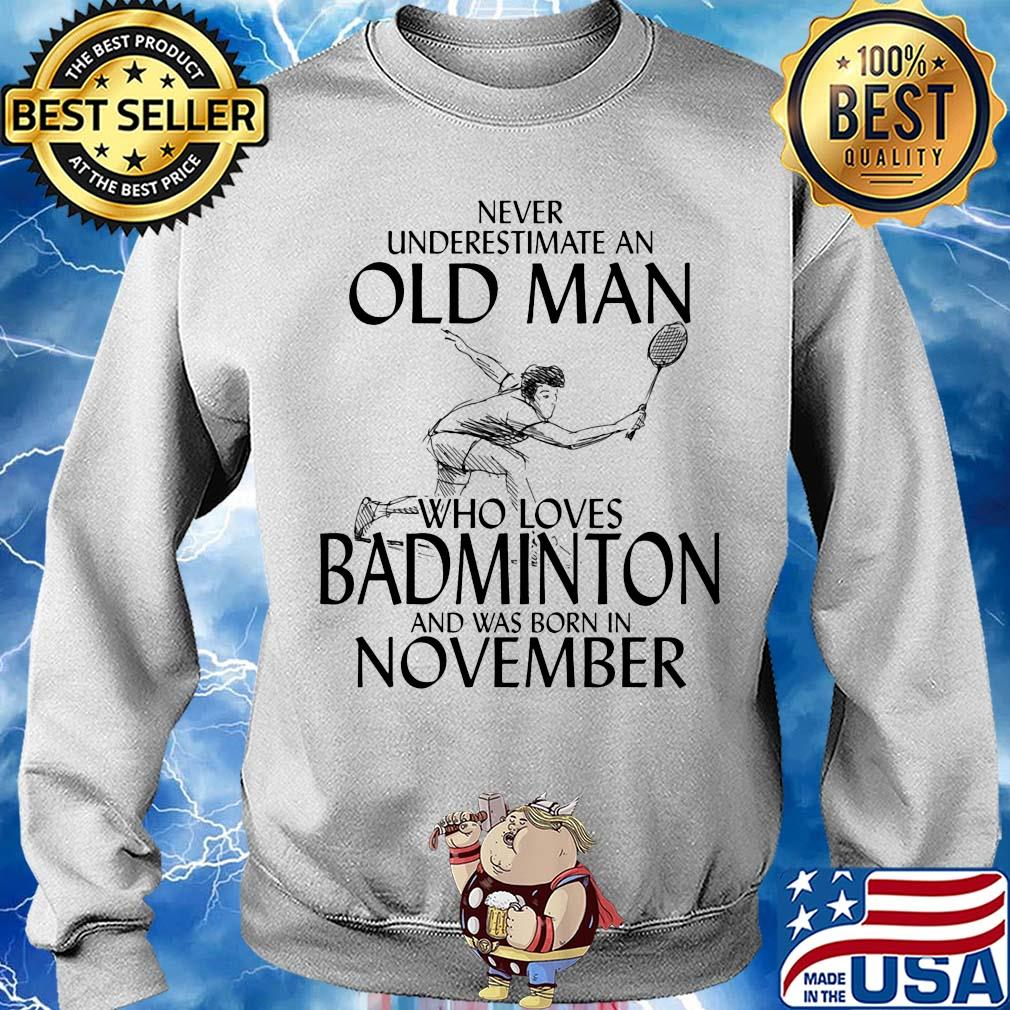 Never underestimate an old man who loves Badminton and was born in November s 12