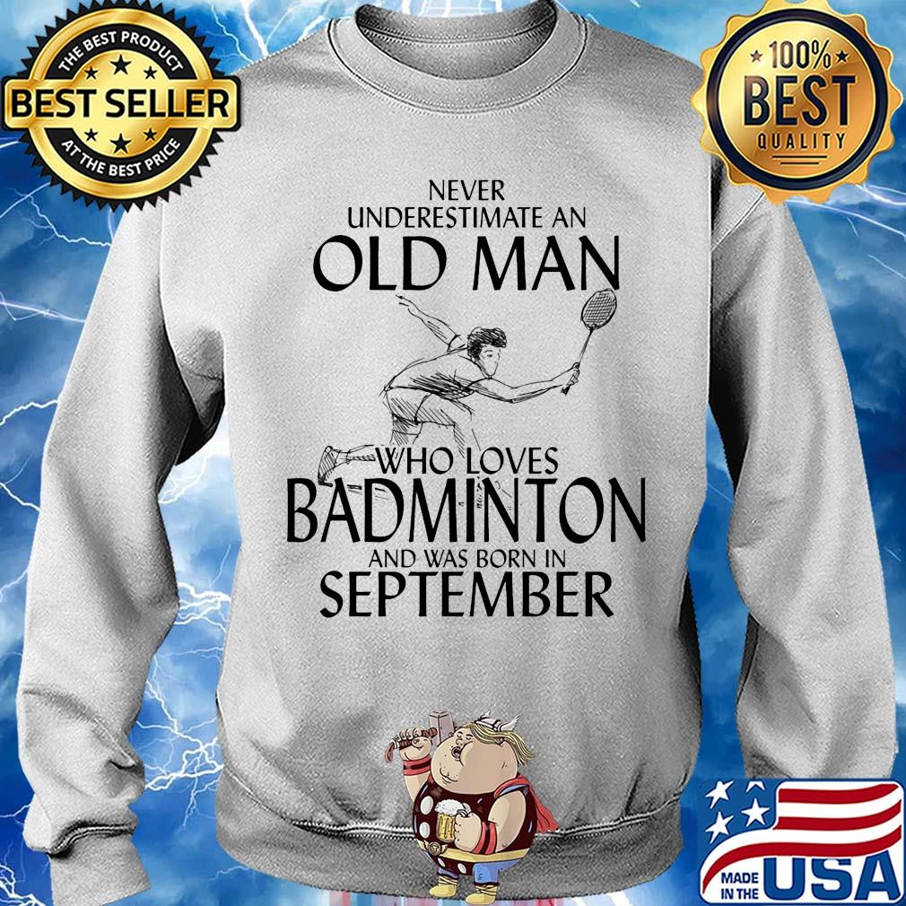 Never underestimate an old man who loves badminton and was born in September s 12