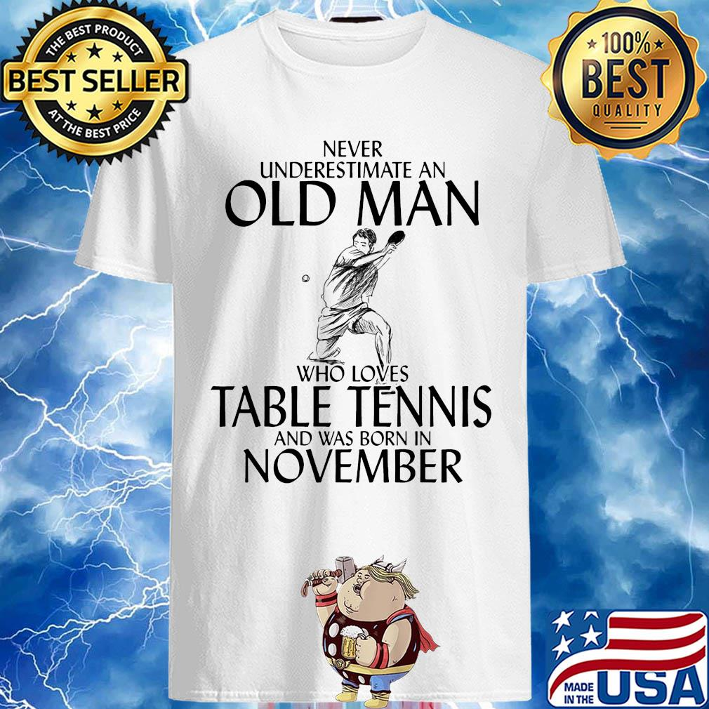 Never underestimate an old man who loves table tennis and was born in November shirt