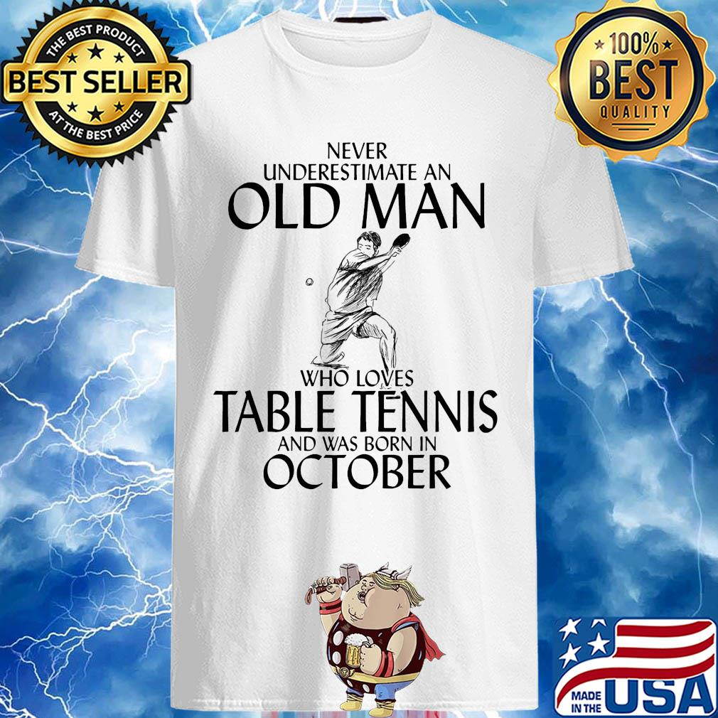Never underestimate an old man who loves table tennis and was born in October shirt