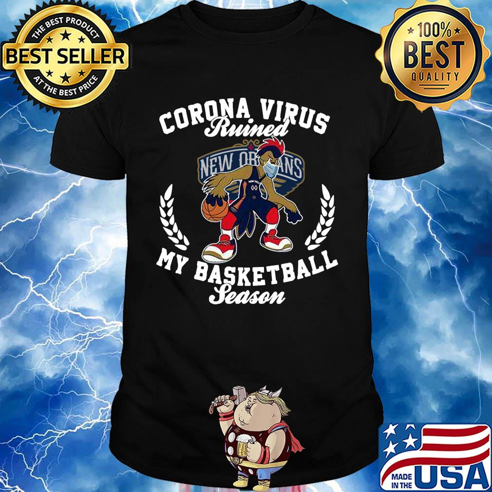 New Orleans Pelicans corona virus ruined my basketball season shirt