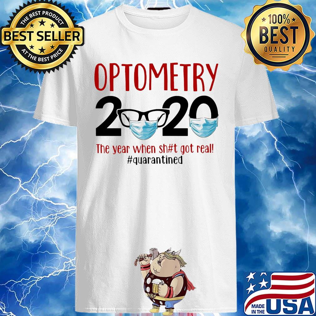 Optometry 2020 The Year When Shit Got Real Quarantined Covid-19 shirt