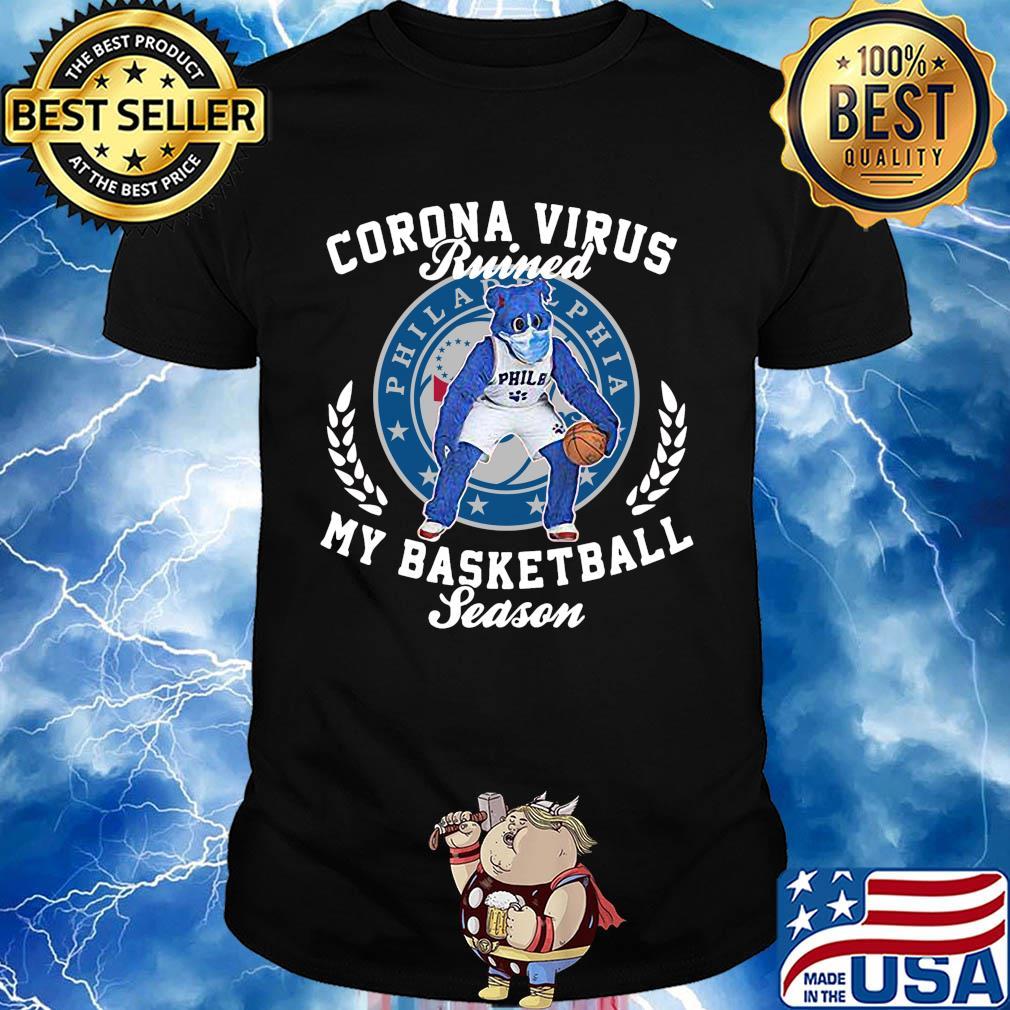 Philadelphia 76ers corona virus ruined my basketball season shirt