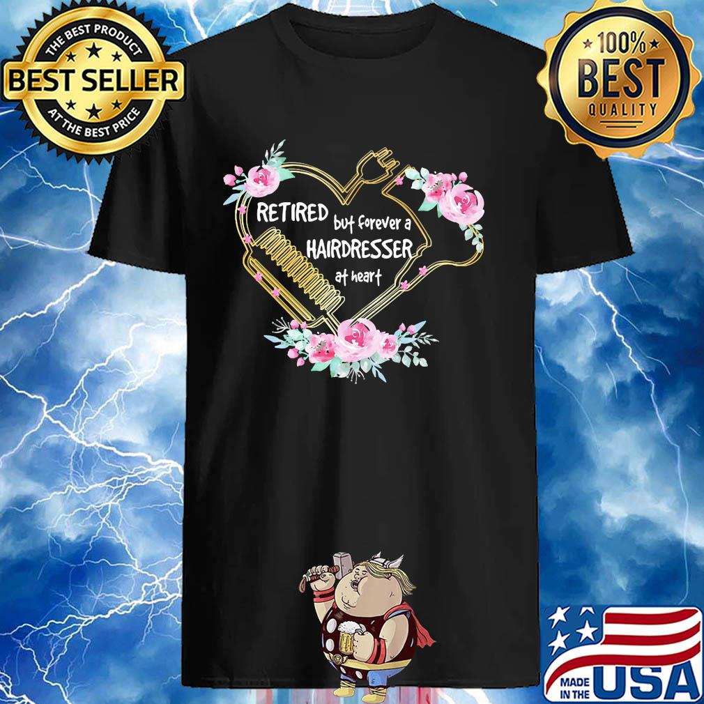 Retired but forever a hairdresser at heart flowers shirt