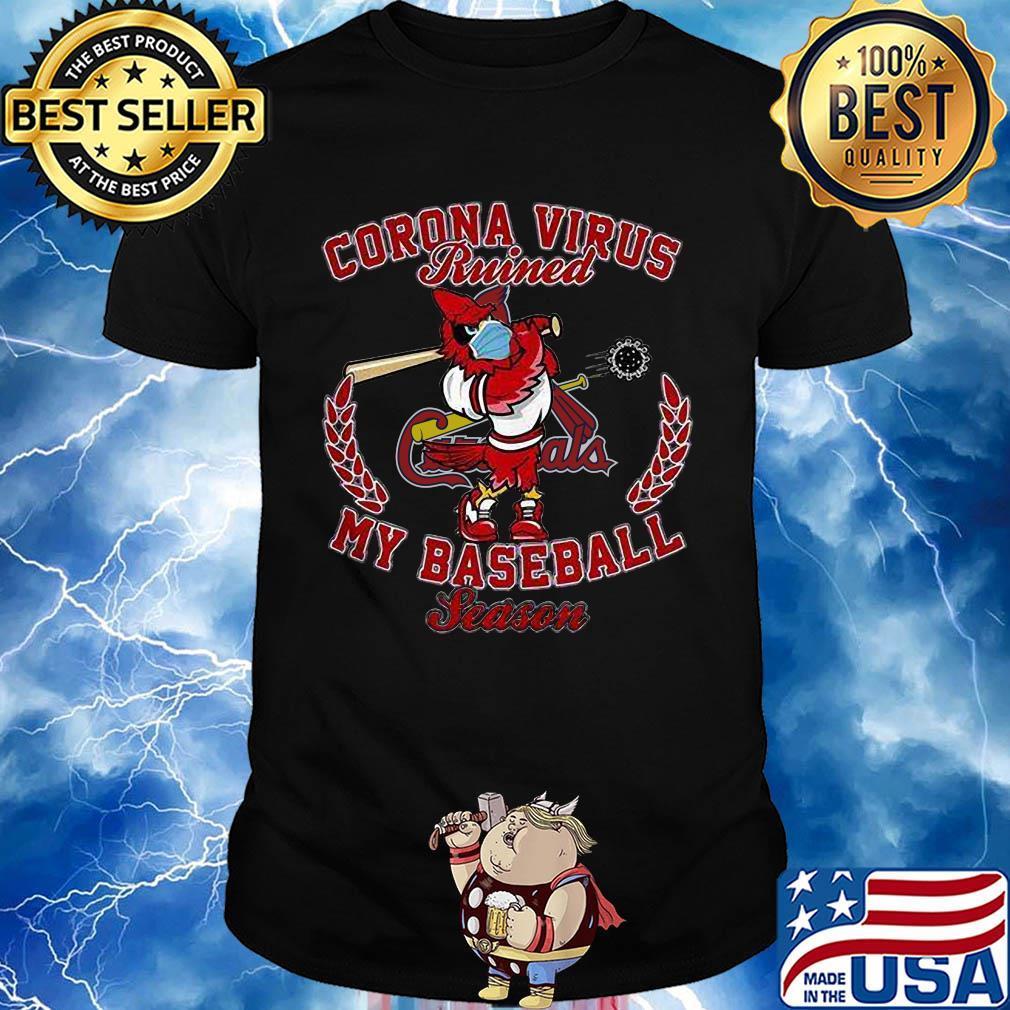 St. Louis Cardinal corona virus ruined my baseball season shirt