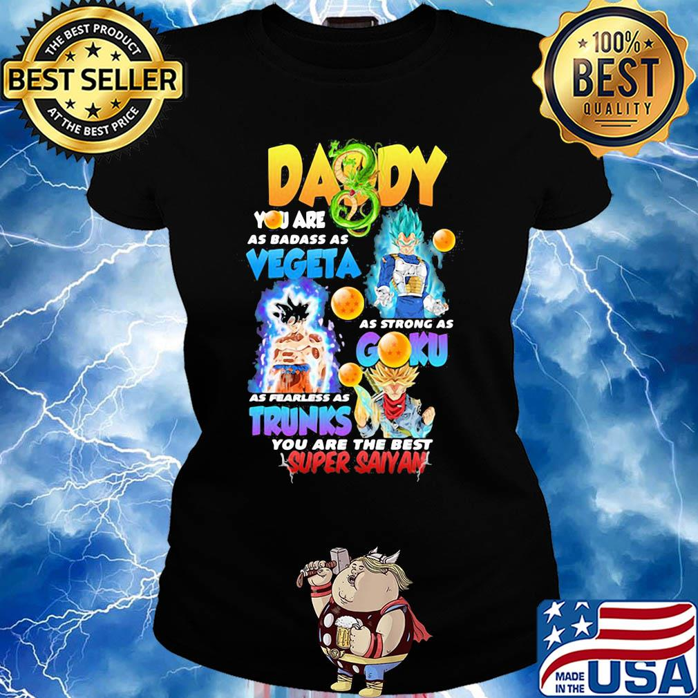 Daddy You Are As Badass As Vegeta As Strong As Goku As Fearless As Gohan You Are The Best Super Saiyan T-Shirt//Hoodie//Long Sleeve//Youth//Tank Top