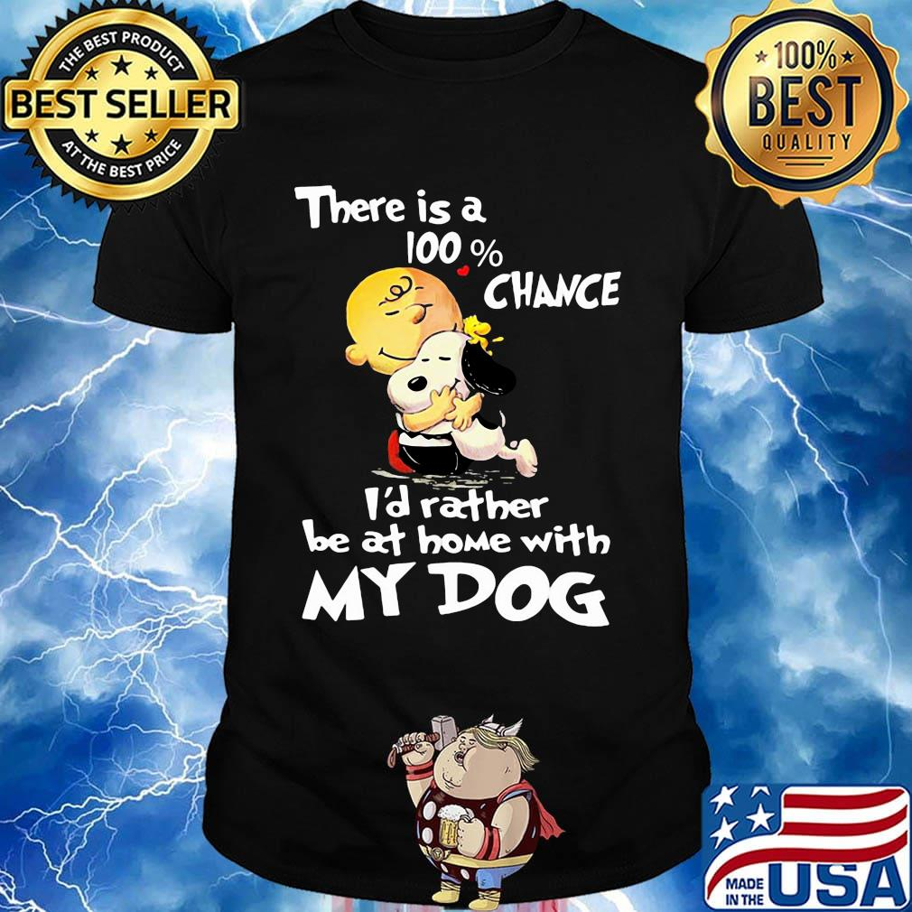 Charlie brown hug snoopy there is a 100% chance i'd rather be at home with my dog heart black shirt