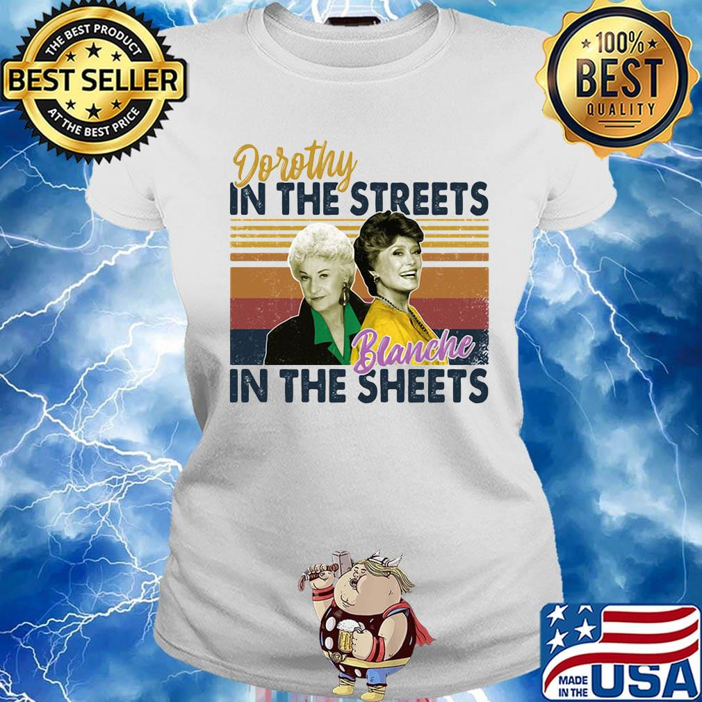 Golden girls dorothy in the streets blanche in the sheets vintage retro s Ladies tee