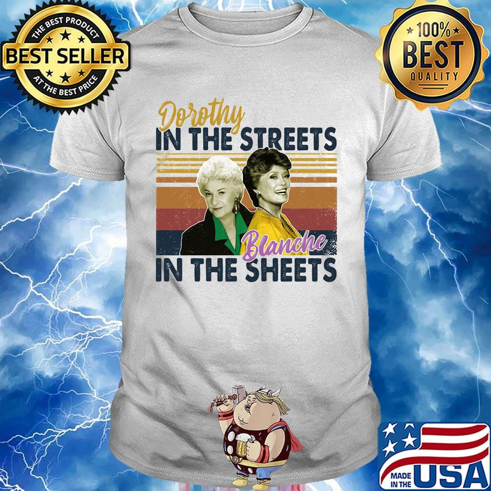 Golden girls dorothy in the streets blanche in the sheets vintage retro shirt