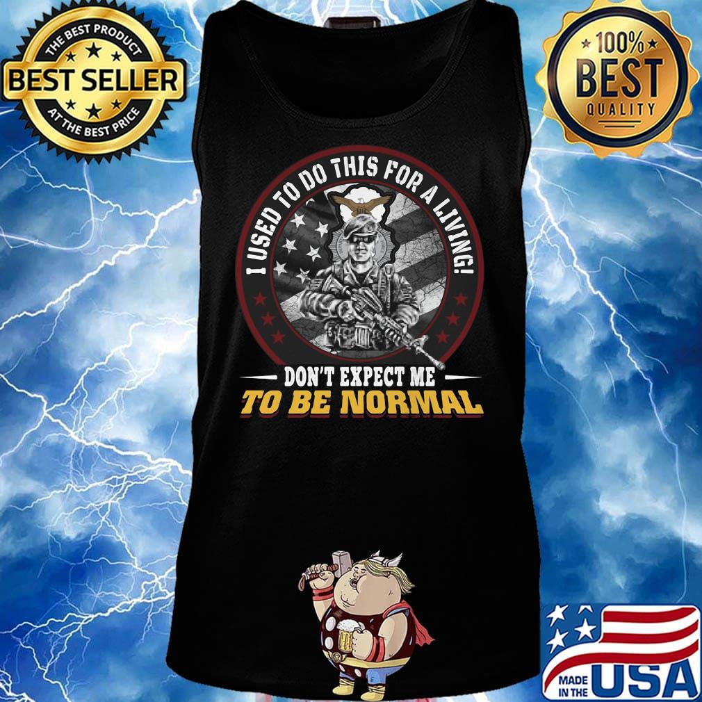 I used to do this for a living don't expect me to be normal veteran eagles s Tank top