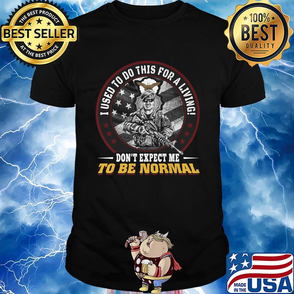 I used to do this for a living don't expect me to be normal veteran eagles shirt