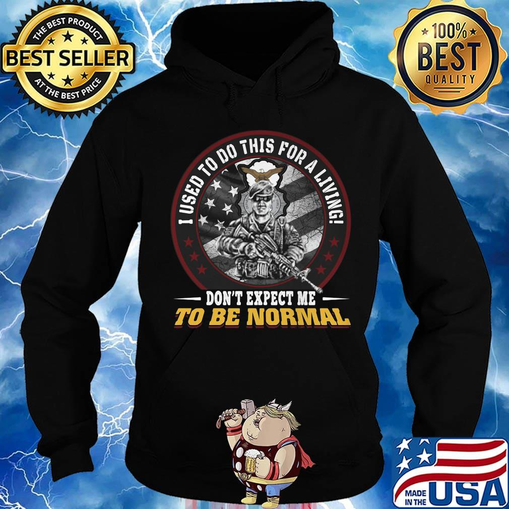 I used to do this for a living don't expect me to be normal veteran usaf security police shirtv Hoodie