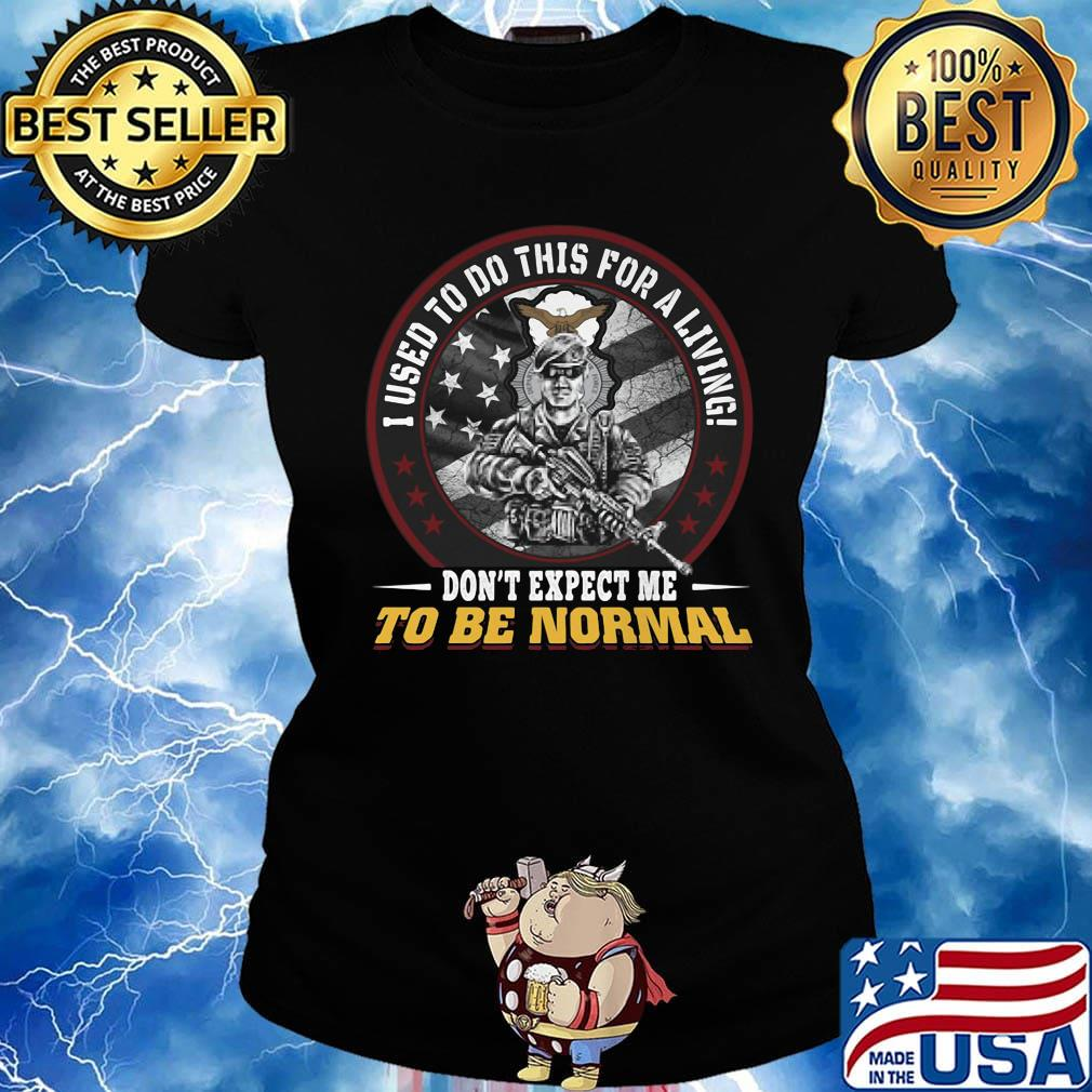 I used to do this for a living don't expect me to be normal veteran usaf security police shirtv Ladies tee