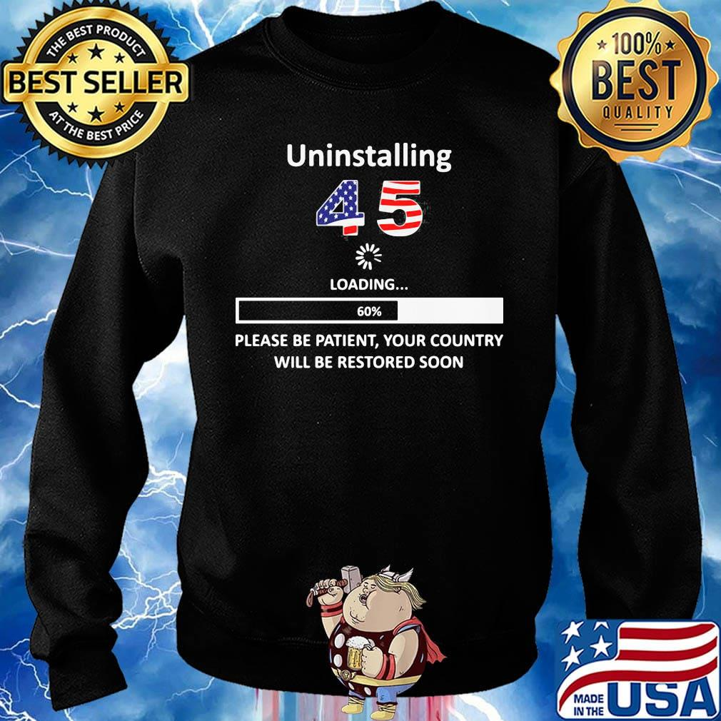 Uninstalling 45 loading please be patient your country will be restored soon american flag s Sweater