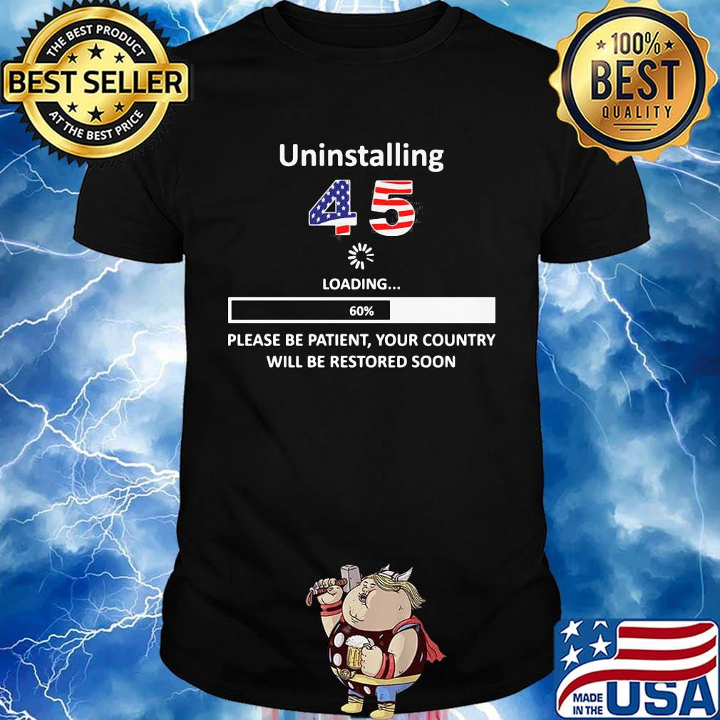 Uninstalling 45 loading please be patient your country will be restored soon american flag shirt