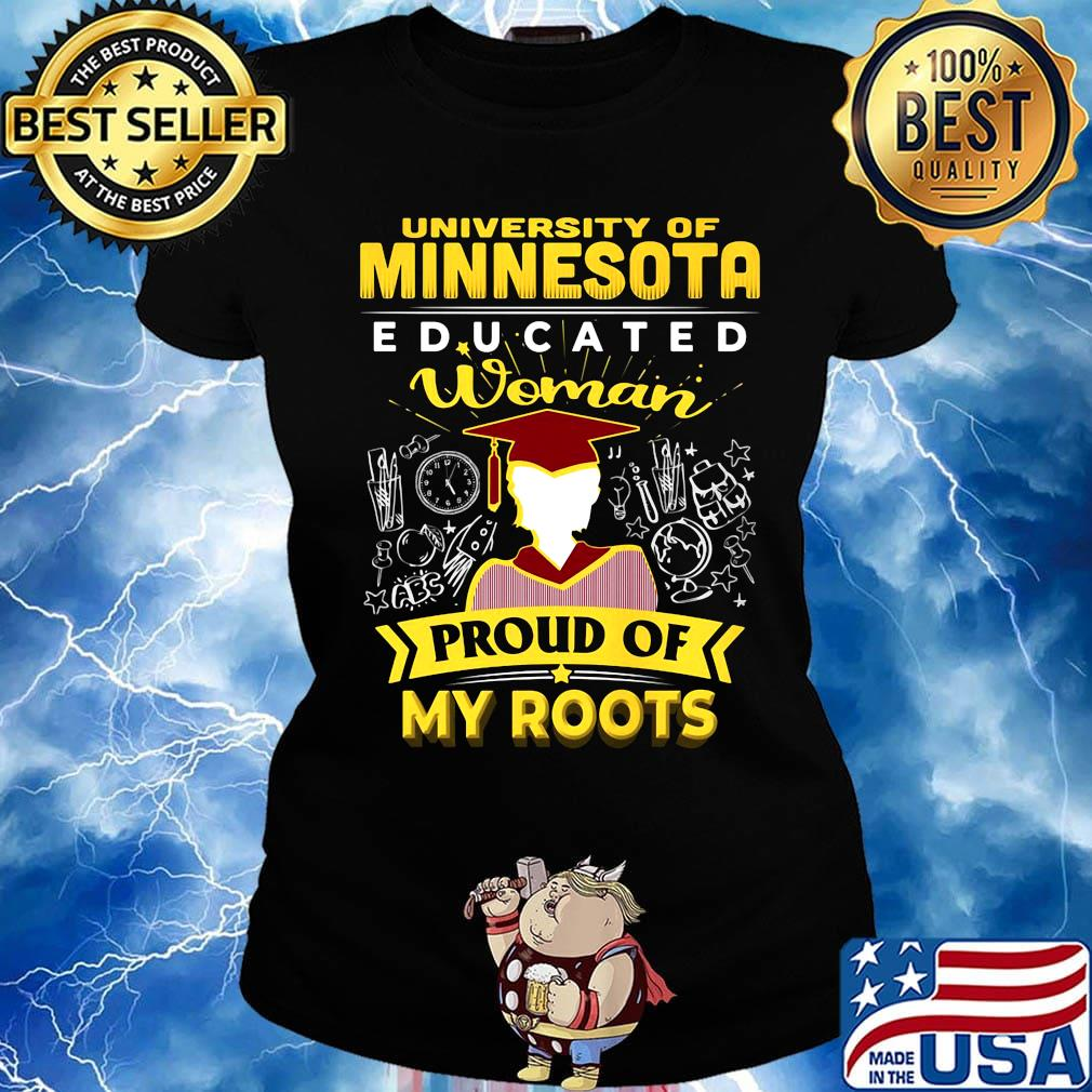 University of minnesota educated woman proud of my roots s Ladies tee