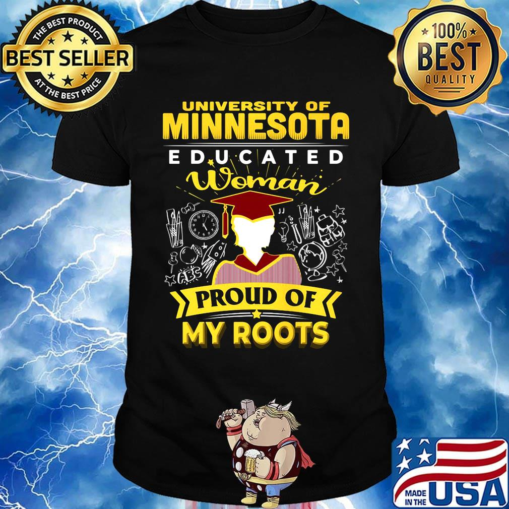 University of minnesota educated woman proud of my roots shirt