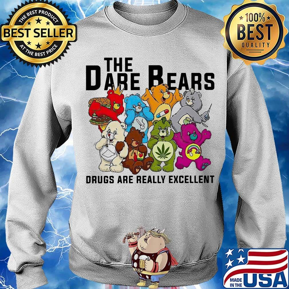 Weed the dare bears drugs are really excellent s Sweater