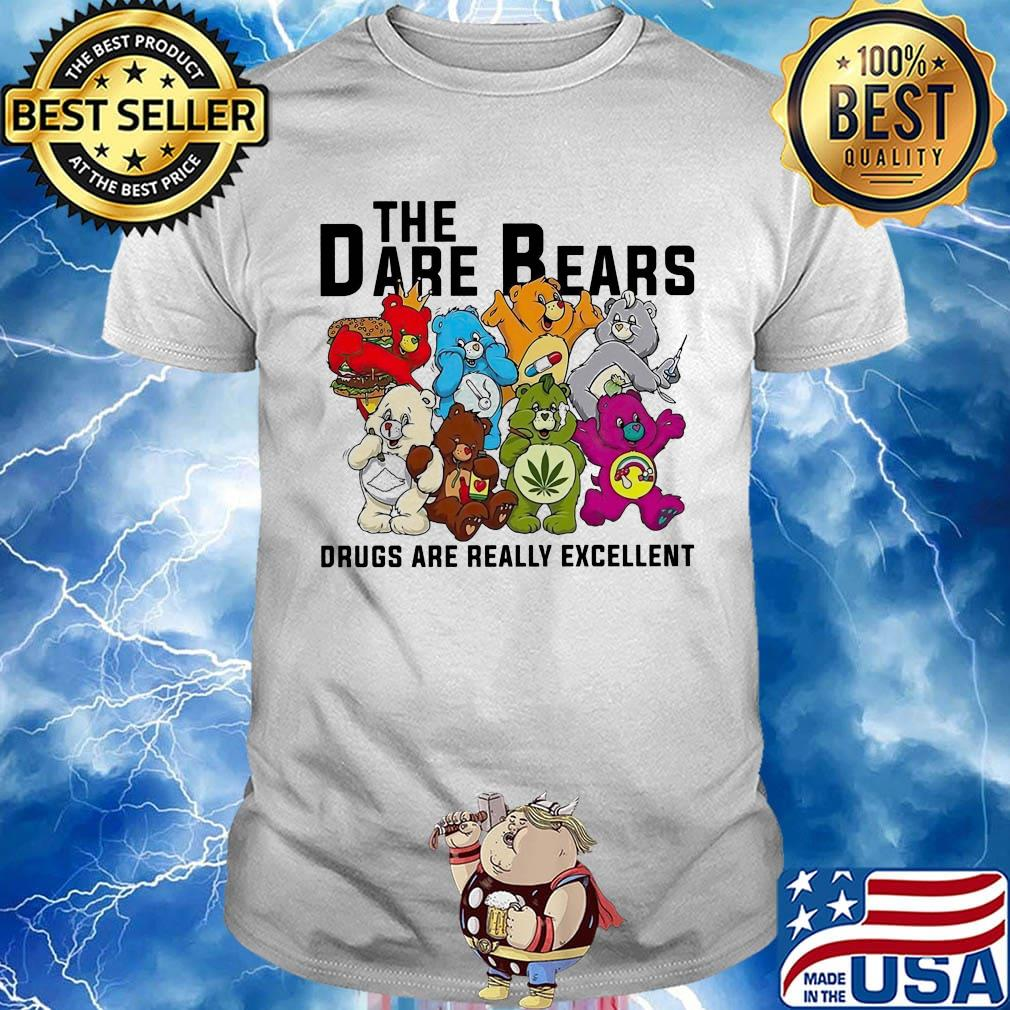 Weed the dare bears drugs are really excellent shirt