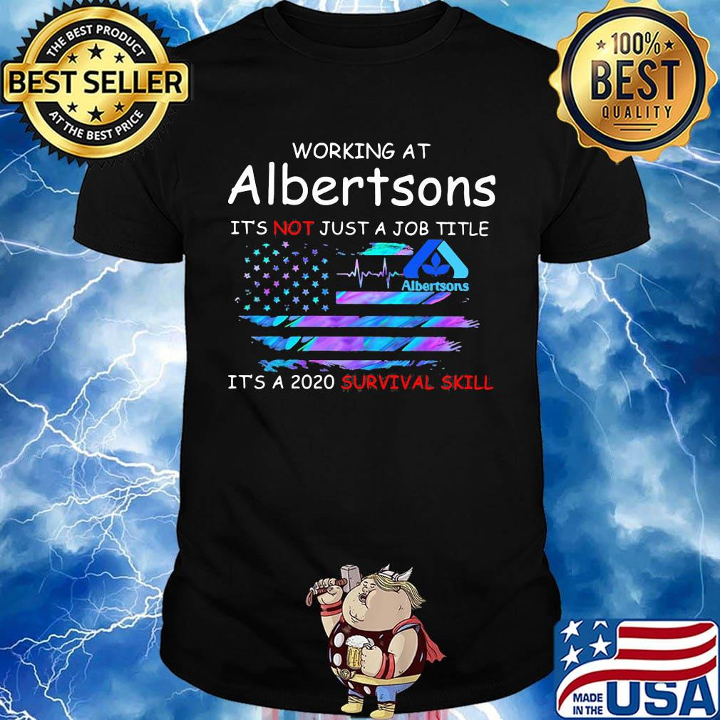 Working at albertsons it's not just a job title it's a 2020 survival skill american flag independence day shirt