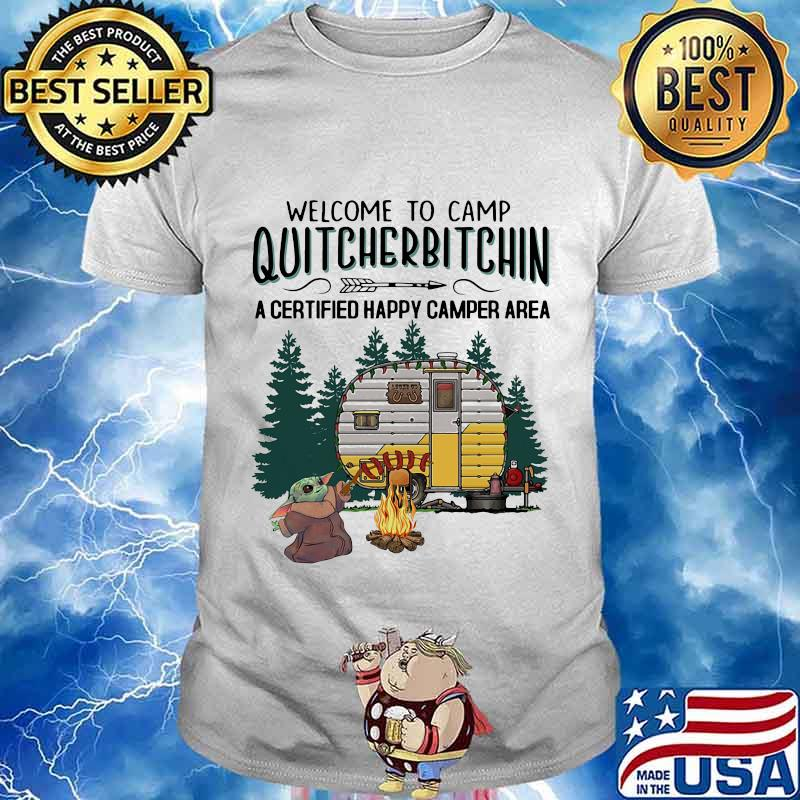 Baby yoda welcome to camp quitcherbitchin a certified happy camper area shirt