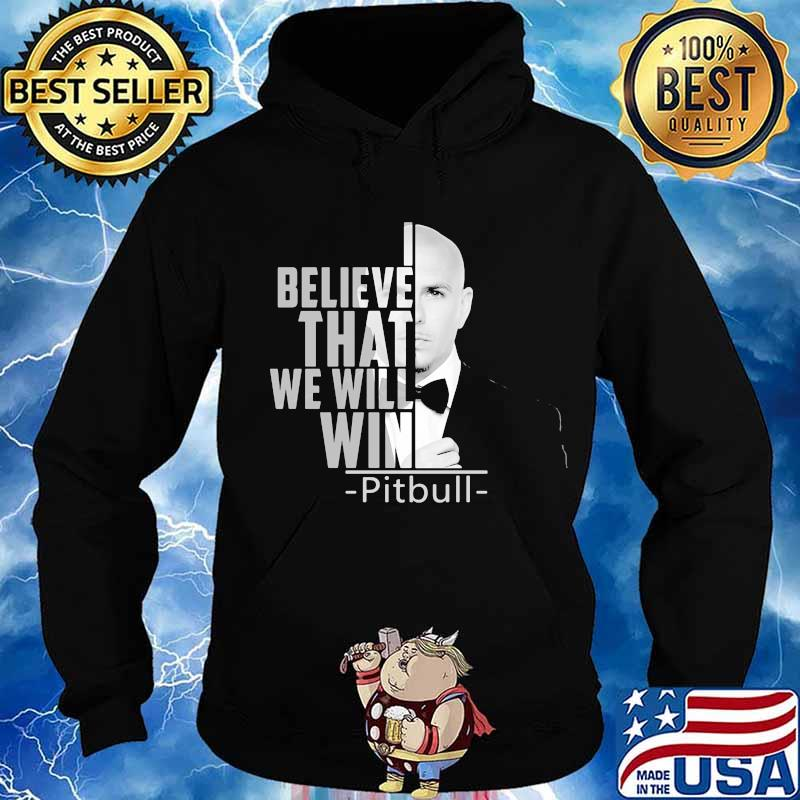 I believe that we will win pitbull s Hoodie