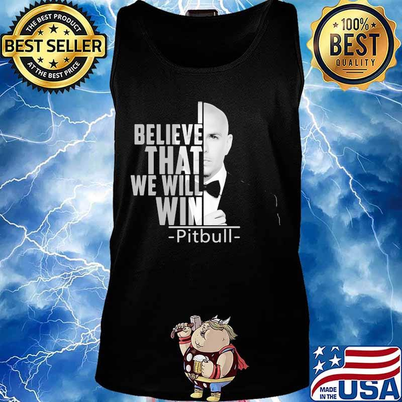 I believe that we will win pitbull s Tank top