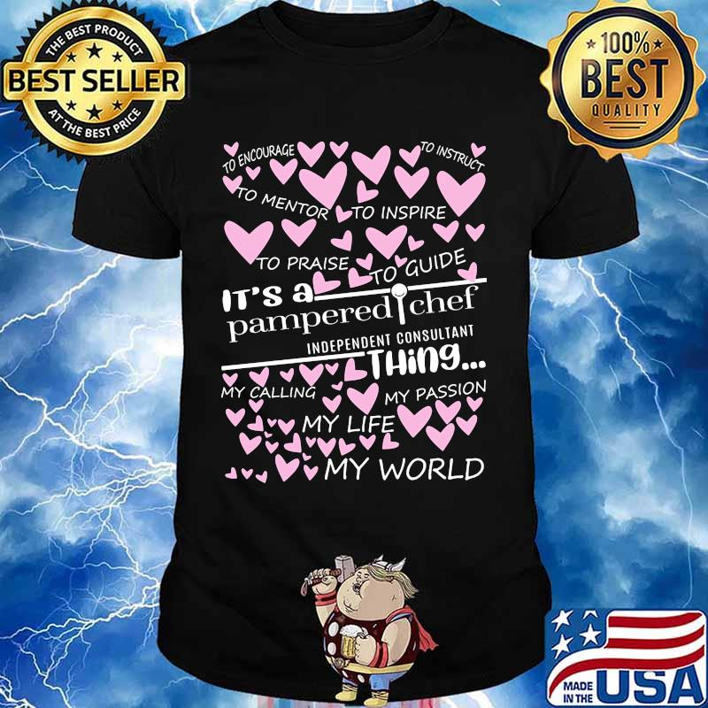 It's a pampered chef independent consultant things my calling my passion my life my world hearts shirt