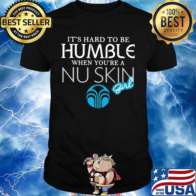 It's hard to be humble when you're a nu skin girl shirt