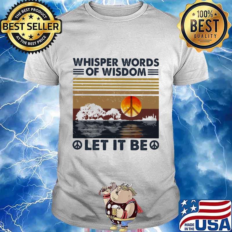 Peace whisper words of wisdom let it be vintage retro shirt