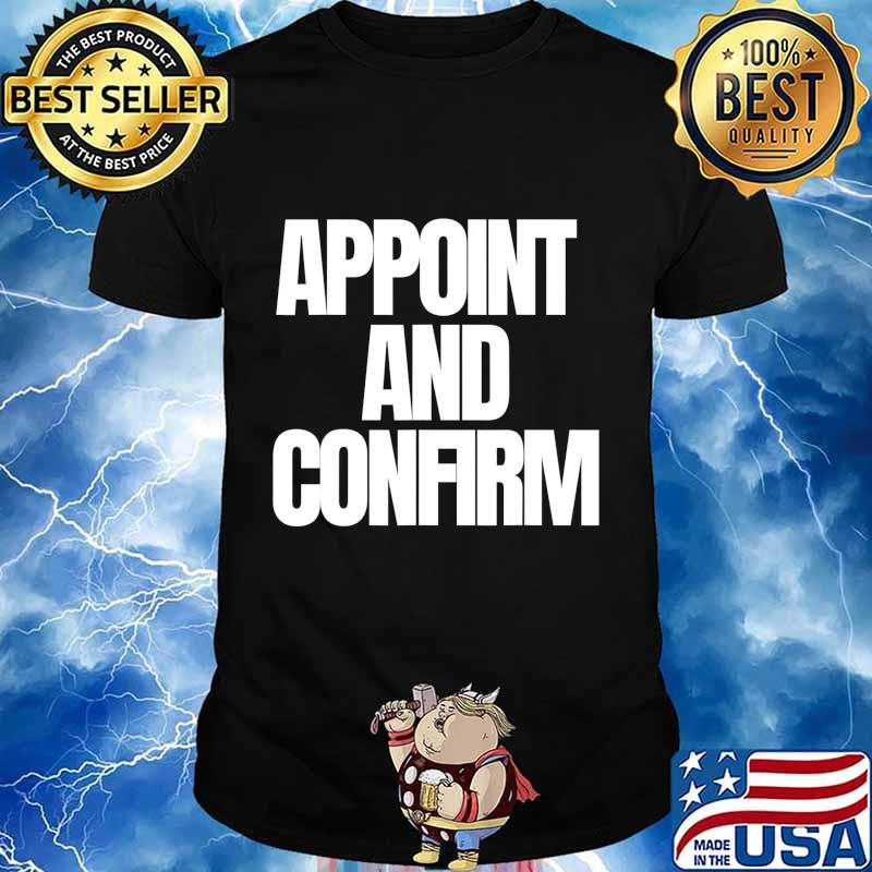 Appoint And Confirm SCOTUS Judge Pro Trump T-Shirt