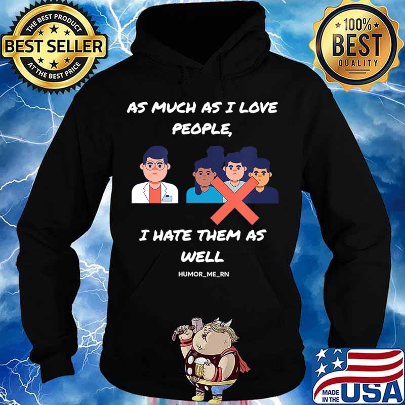 As much as I Love people I Hate them as well T-Shirt Hoodie
