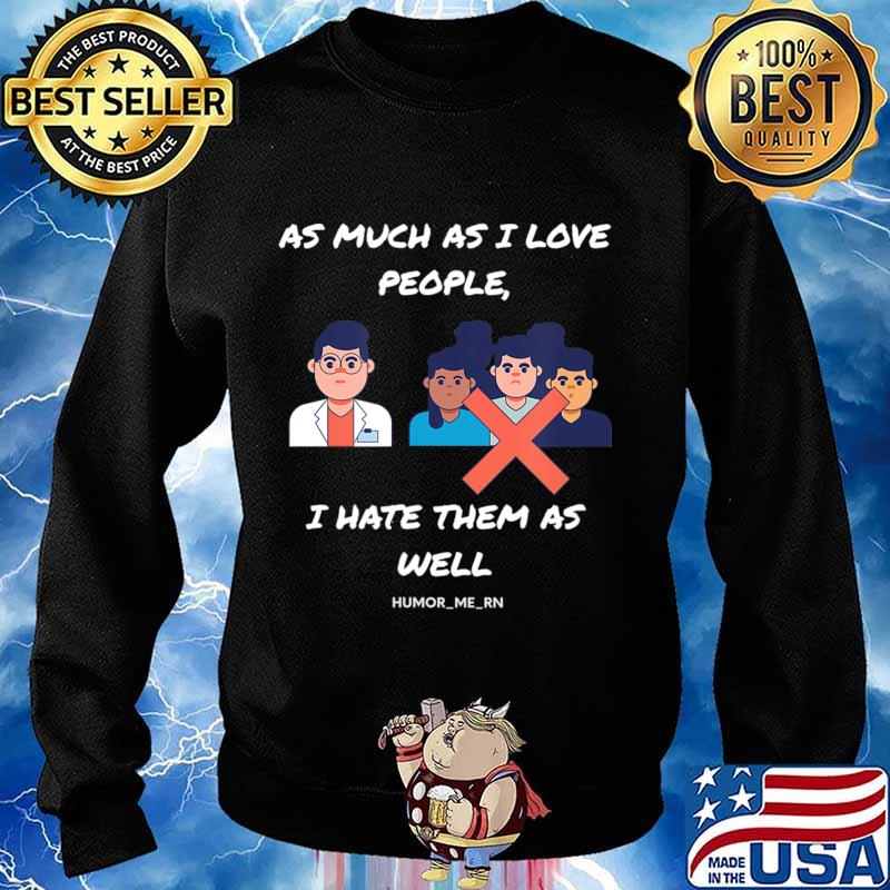 As much as I Love people I Hate them as well T-Shirt Sweater