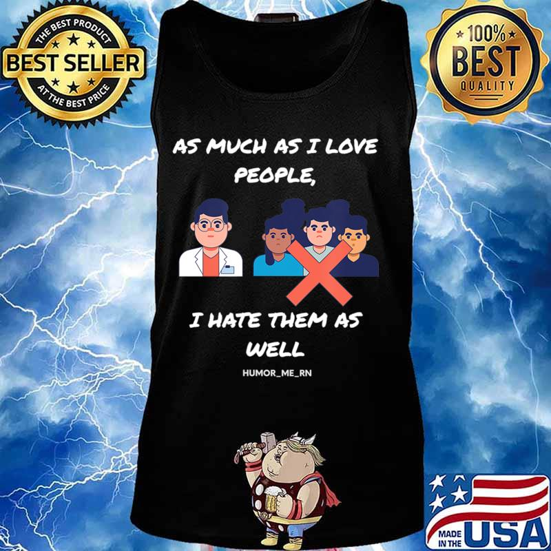 As much as I Love people I Hate them as well T-Shirt Tank top