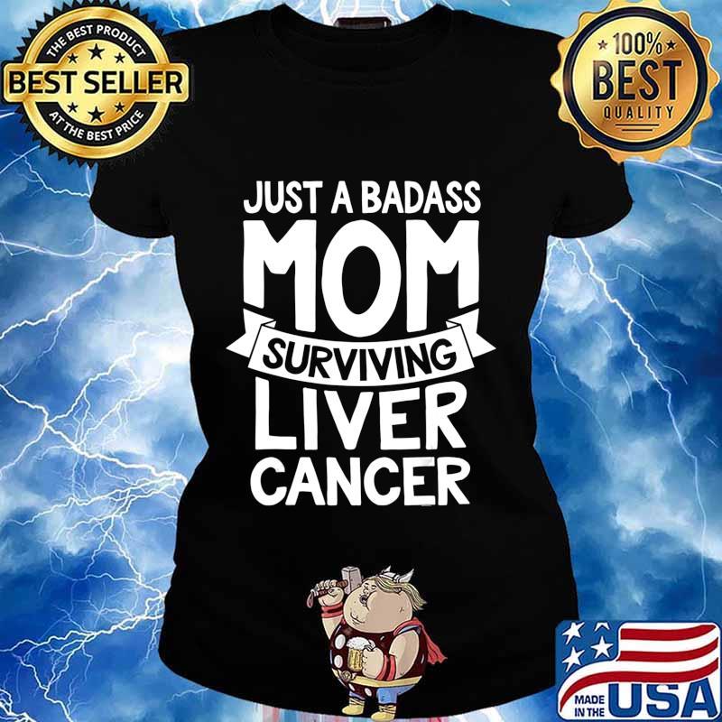 Badass Mom Surviving Liver Cancer Survivor Quote Funny Gift T-Shirt Ladies tee