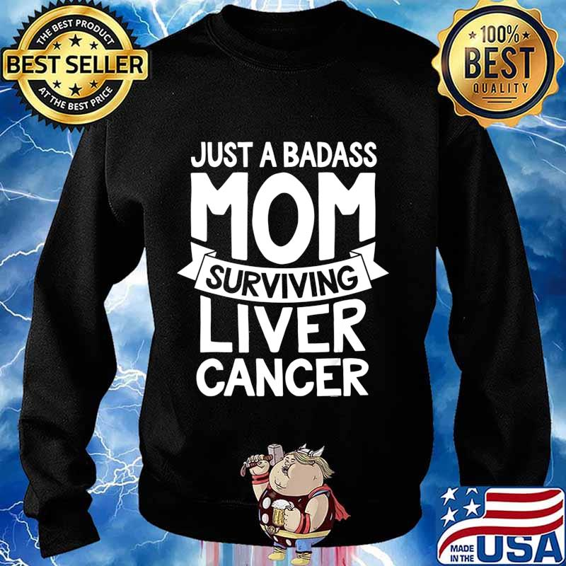 Badass Mom Surviving Liver Cancer Survivor Quote Funny Gift T-Shirt Sweater