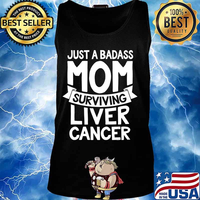 Badass Mom Surviving Liver Cancer Survivor Quote Funny Gift T-Shirt Tank top