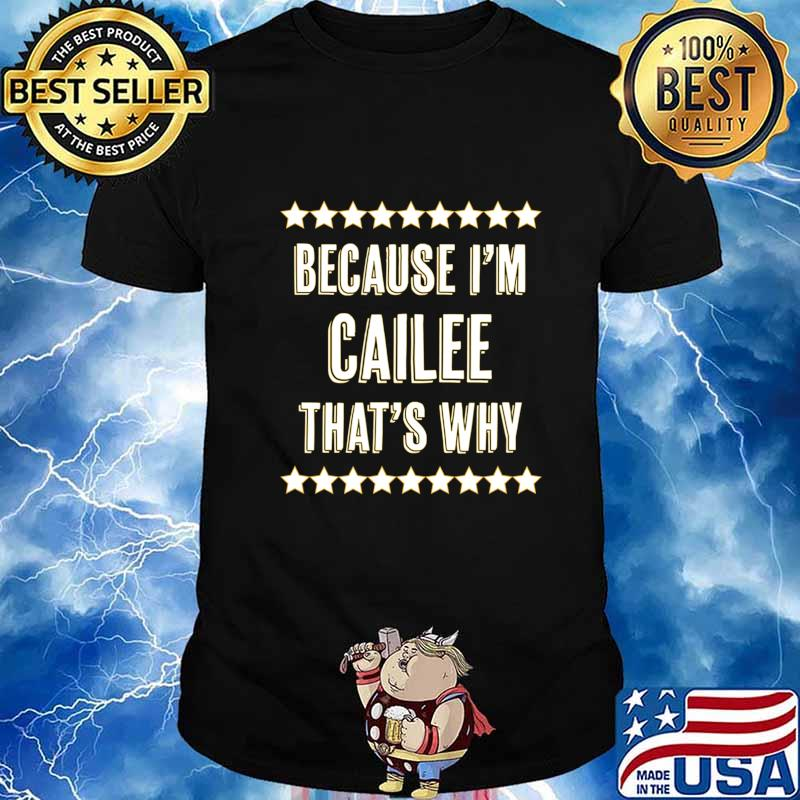 Because I'm - CAILEE - That's Why Funny Cute Name Gift - T-Shirt