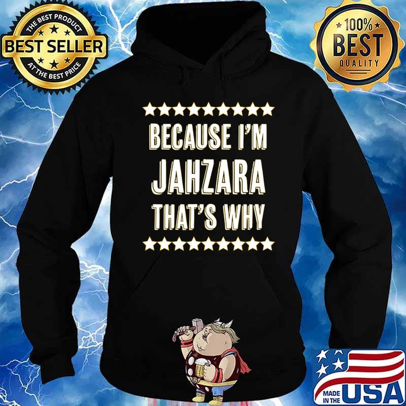 Because I'm - JAHZARA - That's Why Funny Cute Name Gift - T-Shirt Hoodie