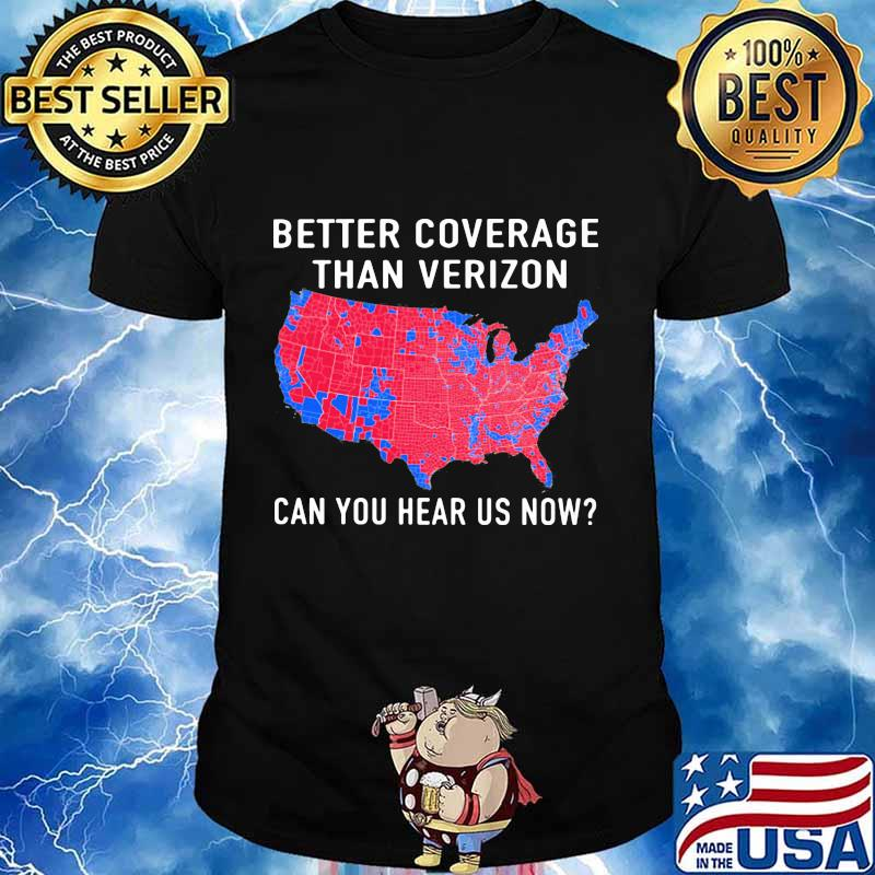 Better Coverage Than Verizon Can You Hear Us Now Map Shirt