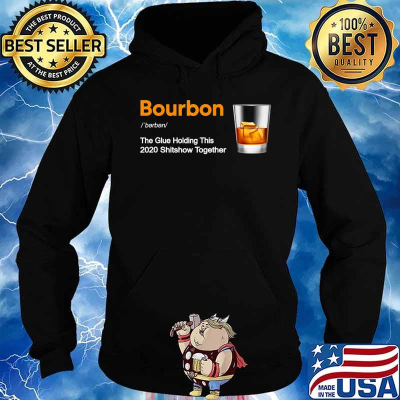 Bourbon Liquor The Glues Holding This 2020 Shitshow Together T-Shirt Hoodie