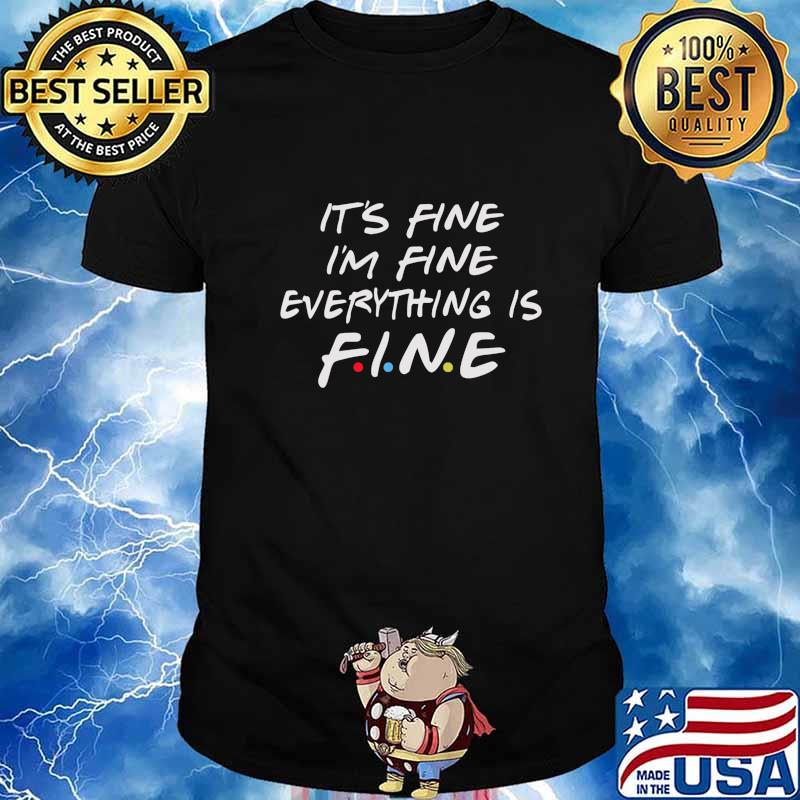 Friends Its Fine Im Fine Everything is Fine Women Funny T-Shirt