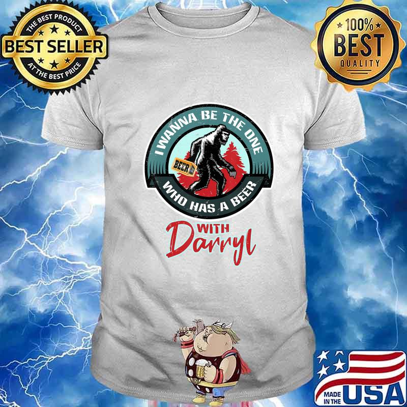 Funny Bigfoot - Wanna Have a Beer With Darryl T-Shirt