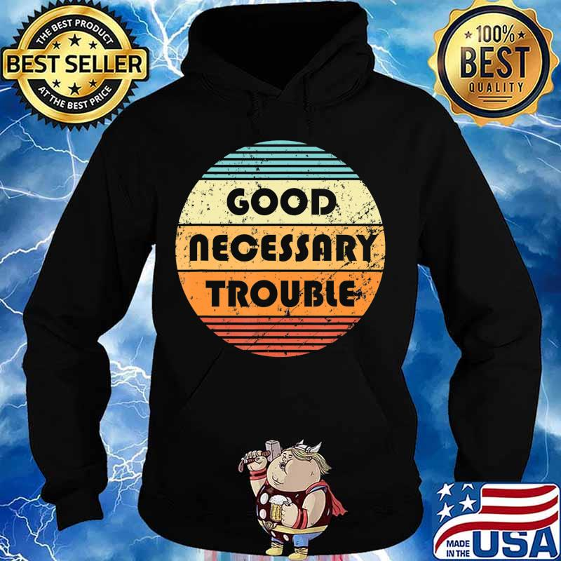 Get In Good And Necessary Trouble Political Quote John Lewis T-Shirt Hoodie