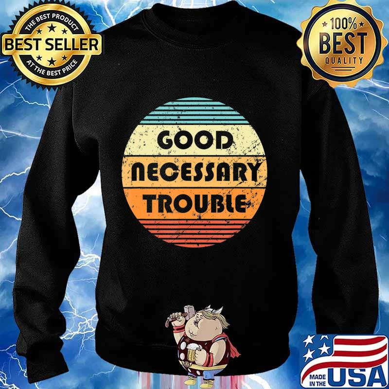 Get In Good And Necessary Trouble Political Quote John Lewis T-Shirt Sweater